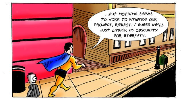 panel 2: ... but nothing seems to work to finance our project, Radbot. I guess we'll just linger in obscurity for eternity.
