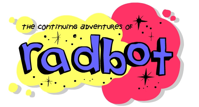 The Continuing Adventures of Radbot!